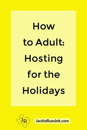 How to Adult: Hosting for the Holidays