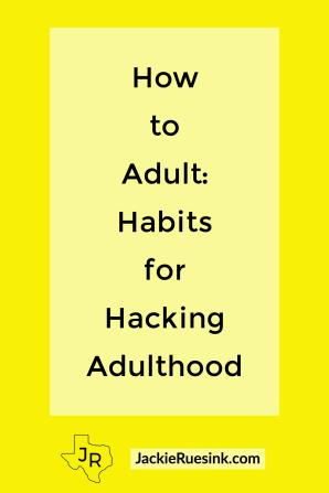 How to Adult: Habits for Hacking Adulthood