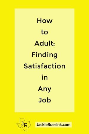 How to Adult: Finding Satisfaction in Any Job