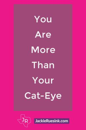 You Are More Than Your Cat-Eye