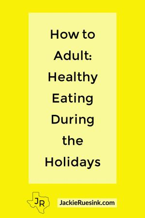 How to Adult: Healthy Eating During the Holidays