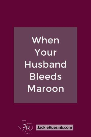 When Your Husband Bleeds Maroon